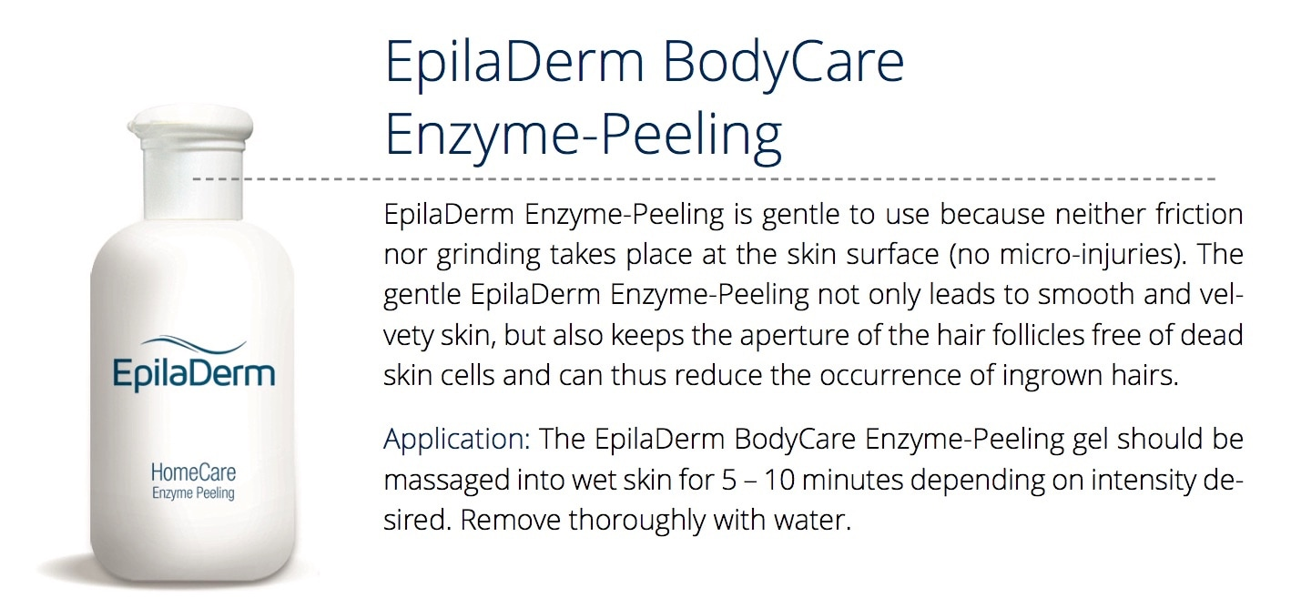 EpilaDerm Enzyme-Peeling is gentle to use because neither friction nor grinding takes place at the skin surface (no micro-injuries). The gentle EpilaDerm Enzyme-Peeling not only leads to smooth and vel- vety skin, but also keeps the aperture of the hair follicles free of dead skin cells and can thus reduce the occurrence of ingrown hairs. Application: The EpilaDerm BodyCare Enzyme-Peeling gel should be massaged into wet skin for 5 – 10 minutes depending on intensity desired. Remove thoroughly with water.